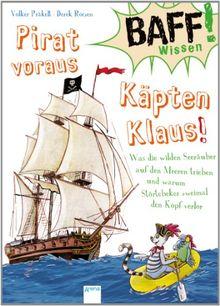 Pirat voraus, Käpten Klaus!: Was die wilden Seeräuber auf den Meeren trieben und warum Störtebeker zweimal den Kopf verlor