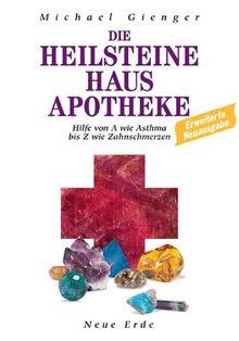 Die Heilsteine Hausapotheke. Hilfe von A wie Asthma bis Z wie Zahnschmerzen