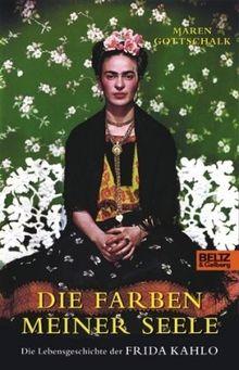 Die Farben meiner Seele: Die Lebensgeschichte der Frida Kahlo