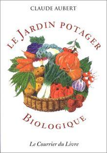 Le jardin potager biologique, ou, Comment cultiver son jardin sans engrais chimiques et sans traitements toxiques (Ecologie & Jard)