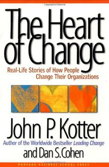 The Heart of Change: Real Life Stories of How People Change Their Organizations