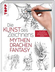Die Kunst des Zeichnens - Mythen, Drachen, Fantasy: Die große Zeichenschule: praxisnah & gut erklärt: Die groe Zeichenschule: praxisnah & gut erklrt