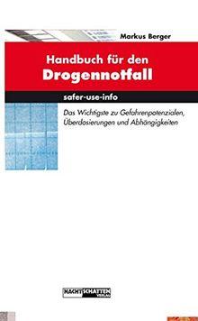 Handbuch für den Drogennotfall: Das Wichtgste zu Gefahrenpotentialen, Überdosierungen und Abhängigkeiten (safer-use-info)