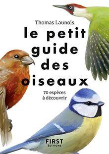 Le petit guide des oiseaux : 70 espèces à découvrir