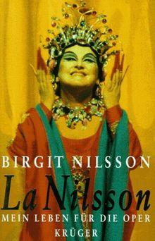 La Nilsson. Mein Leben für die Oper