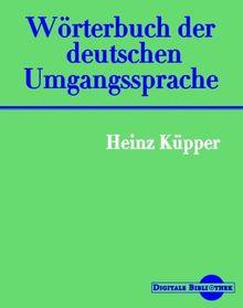 Heinz Küpper: Wörterbuch der deutschen Umgangssprache. (Digitale Bibliothek 36)