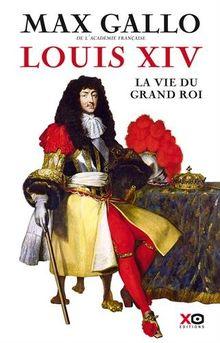 Louis XIV : La vie du grand roi