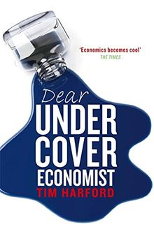 Dear Undercover Economist: The Undercover Economist Solves Life's Everyday Mysteries and Problems