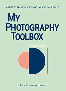 My Photography Toolbox: A Game to Refine your Eye and Improve your Skills: A Game to train your Eye and Improve your Skills