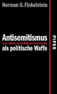 Antisemitismus als politische Waffe: Israel, Amerika und der Mißbrauch der Geschichte