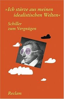 """Schiller zum Vergnügen: """"Ich stürze aus meinen idealistischen Welten"""""""