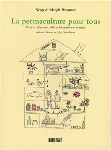 la permaculture pour tous vivre et cultiver son jardin en harmonie avec la nature de sepp brunner. Black Bedroom Furniture Sets. Home Design Ideas