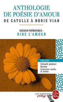 Anthologie de poésie d'amour : De Catulle à Boris Vian - Dossier thématique : Dire l'amour