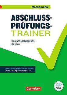 Abschlussprüfungstrainer Mathematik - Bayern: 10. Jahrgangsstufe - Realschulabschluss: Arbeitsheft mit Lösungen und Online-Training Grundwissen