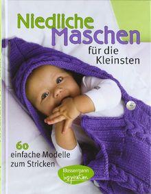 Niedliche Maschen für die Kleinsten: 60 einfache Modelle zum Stricken