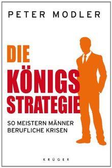 Die Königsstrategie: So meistern Männer berufliche Krisen