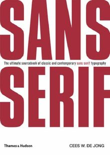 Sans Serif: The Ultimate Sourcebook of Classic and Contemporary Sans Serif Typography
