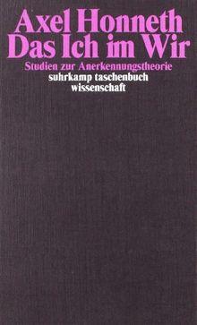 Das Ich im Wir: Studien zur Anerkennungstheorie (suhrkamp taschenbuch wissenschaft)