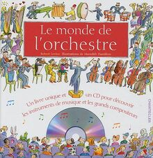 Le monde de l'orchestre (avec CD): Un livre unique et un CD pour découvrir les instruments de musique et les grands compositeurs.