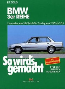 BMW 3er Limousine von 9/82 bis 8/90: Touring von 9/87 bis 2/94, So wird's gemacht - Band 58: BD 58