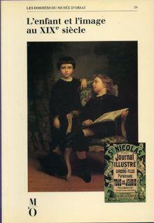 L'Enfant et l'image au XIXe siecle : [exposition, Paris, Musée d'Orsay, 27 septembre1988-8 janvier 1989] (Doss.Expo M'O Nø24)