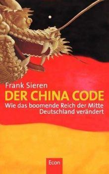 Der China Code: Wie das boomende Reich der Mitte Deutschland verändert