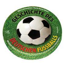 Geschichte des deutschen Fußballs. 2 CDs: Mit Günter Netzer, Franz Beckenbauer, Christoph Daum und all den anderen Fußballgrößen
