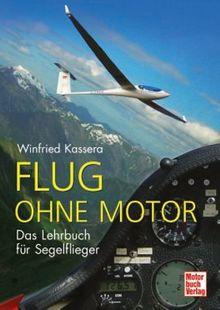 Flug ohne Motor: Das Lehrbuch für Segelflieger: Ein Lehrbuch für Segelflieger
