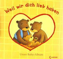 Weil wir dich lieb haben: Unser Baby-Album