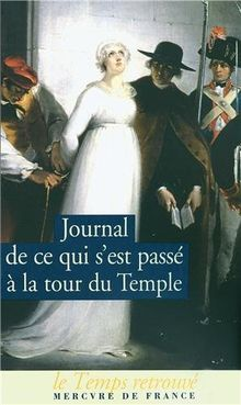 Journal de ce qui s'est passé à la Tour du Temple : Suivi de Dernières heures de Louis XVI et de Mémoire
