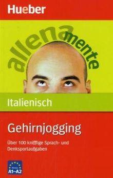 Gehirnjogging Italienisch: Über 100 knifflige Sprach- und Denksportaufgaben