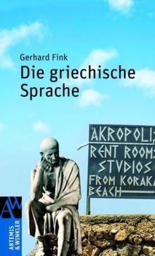 Die griechische Sprache: Einführung in Grammatik, Wortschatz, Literatur