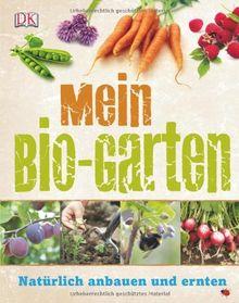 Mein Bio-Garten: Natürlich anbauen & ernten: Natürlich anbauen und ernten
