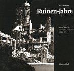 Ruinen- Jahre. Bilder aus dem zerstörten München 1945 - 1949