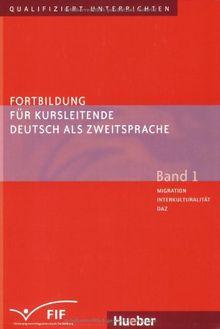 Fortbildung für Kursleitende Deutsch als Zweitsprache: Deutsch als Fremdsprache / Band 1 - Migration - Interkulturalität - DaZ
