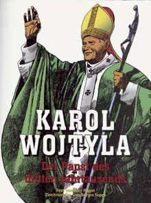 Karol Wojtyla - Der Papst des dritten Jahrtausends: Das Leben von Johannes Paul II