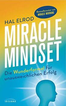 Miracle Mindset: Die Wunderformel für unausweichlichen Erfolg - Mit 30-Tage-Programm