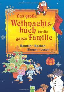 Das große Weihnachtsbuch für die ganze Familie: Basteln - Backen - Singen - Lesen