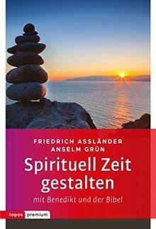 Spirituell Zeit gestalten mit Benedikt und der Bibel (topos premium)
