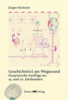 Geschichte(n) am Wegesrand: Essayistische Ausflüge ins 19. und 20. Jahrhundert