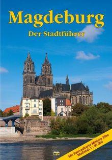 Ottostadt Magdeburg: Ein Führer durch die 1200jährige Domstadt