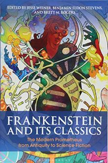 Frankenstein and Its Classics: The Modern Prometheus from Antiquity to Science Fiction (Bloomsbury Studies in Classical Reception)