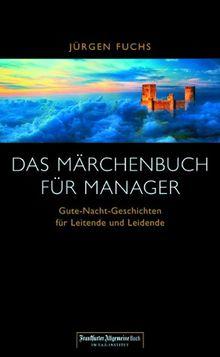 Das Märchenbuch für Manager. 'Gute Nacht-Geschichten' für Leitende und Leidende