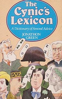 The Cynic's Lexicon: A Dictionary of Amoral Advice