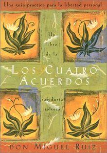 Los Cuatro Acuerdos / The Four Agreements: Una Guia Practica Para LA Libertad Personal (Toltec Wisdom Book)