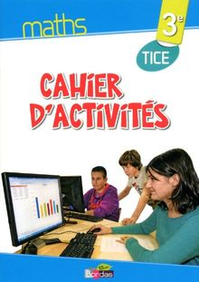 Maths 3e : Cahier d'activités TICE
