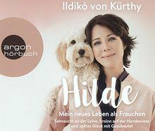 Hilde – Mein neues Leben als Frauchen: Über Sehnsucht an der Leine, Irrsinn auf der Hundewiese und spätes Glück mit Gassibeutel