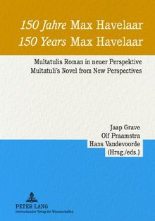 150 Jahre «Max Havelaar»- 150 Years «Max Havelaar»: Multatulis Roman in neuer Perspektive - Multatuli's Novel from New Perspectives