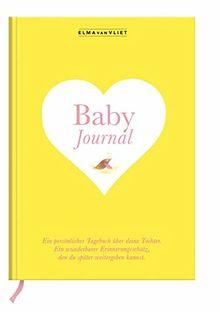Elma van Vliet Baby Journal Tochter: Ein persönliches Tagebuch über deine Tochter - Ein wunderbarer Erinnerungsschatz, den du später weitergeben kannst