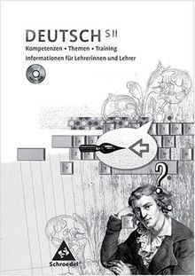 Deutsch - SII - Kompetenzen, Themen, Training - Informationen für Lehrerinnen und Lehrer - mit CD-ROM